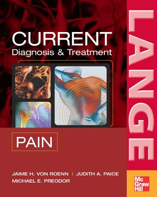 Current Diagnosis and Treatment of Pain By Roenn, Jamie H., M.d./ Paice, Judith A., Ph.D./ Preodor, Michael E., M.D.