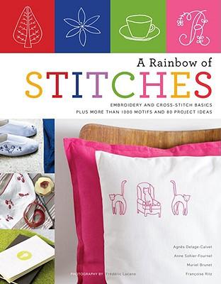 A Rainbow of Stitches By Delage-calvet, Agnes/ Sohier-fournel, Anne/ Brunet, Muriel/ Ritz, Francoise/ Lucano, Frederic (PHT)