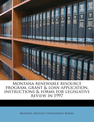 Nabu Press Montana Renewable Resource Program, Grant & Loan Application, Instructions & Forms for Legislative Review in 1997 by Montana Res at Sears.com